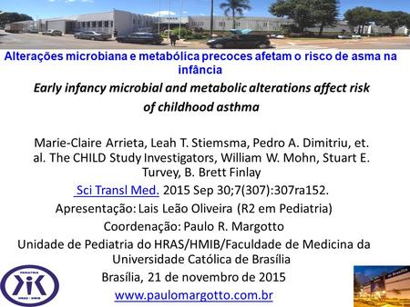 Early infancy microbial and metabolic alterations affect risk of childhood asthma Marie-Claire Arrieta, Leah T. Stiemsma, Pedro A. Dimitriu, et. al. The.
