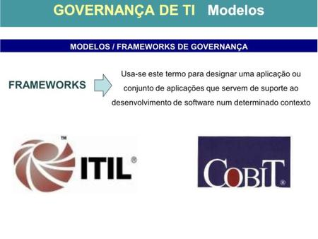 Framework: ITIL ITIL: IT Infrastructure Library Criado em 1980 pelo CCTA e transferido ao OGC (Office of Government Commerce) dogoverno britânico Revisado.