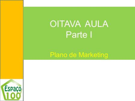 OITAVA AULA Parte I Plano de Marketing.