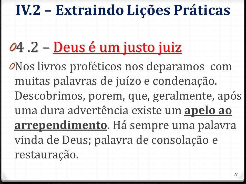 IV.2 – Extraindo Lições Práticas 0 Desta maneira, é imprescindível que percebamos que a mensagem profética não significa apenas condenação por causa do pecado, mas, sobretudo, consolação, e providência por causa da graça de Deus.