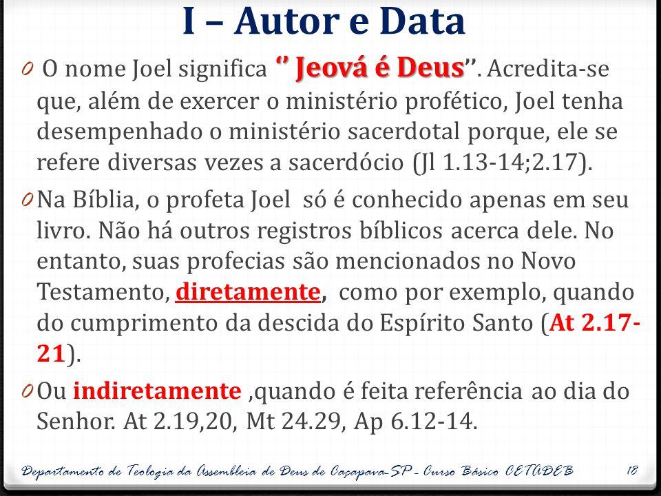 II – Esboço do livro 0 No livro de Joel não há referencia a nenhum rei, ou evento histórico, que possa determinar o período de seu ministério.