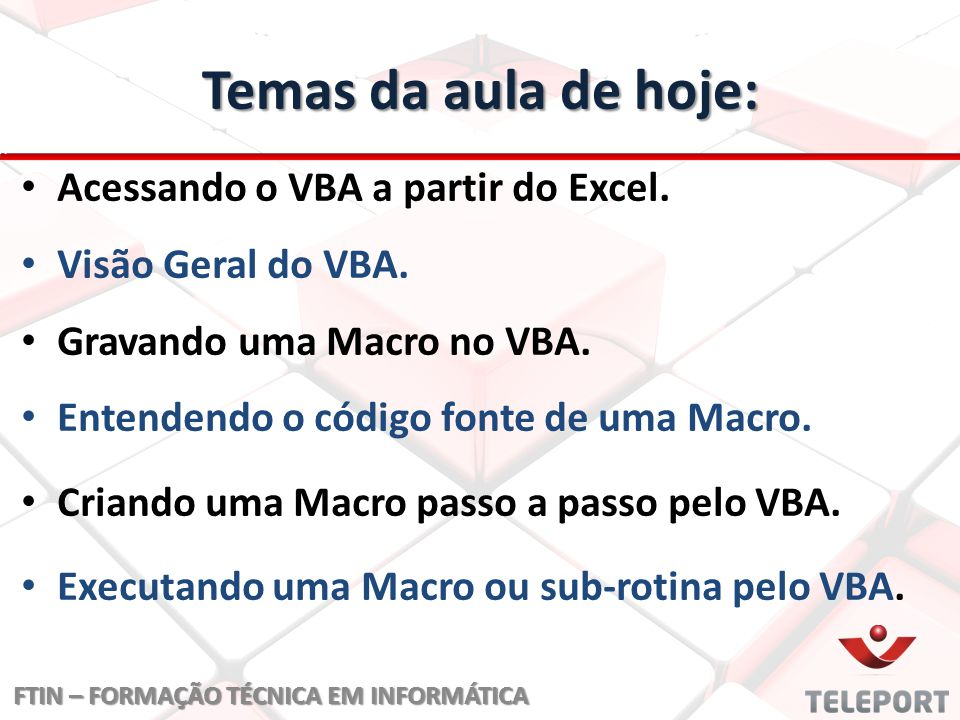 Visual Basic for Application Visual Basic = VB e Visual Basic for Applications = VBA.