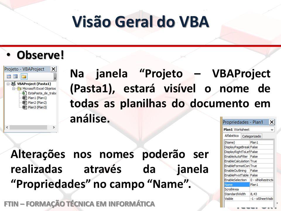 Visão Geral do VBA FTIN – FORMAÇÃO TÉCNICA EM INFORMÁTICA Ainda na janela Projeto – VBAProject (Pasta1), quando criarmos Macros no Excel, aparecerá a pasta Módulo1.