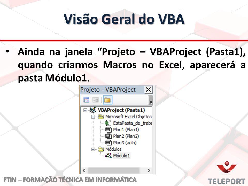 Visão Geral do VBA FTIN – FORMAÇÃO TÉCNICA EM INFORMÁTICA Ao clicar na referida pasta Módulo1 será possível visualizar todas as macros criadas.