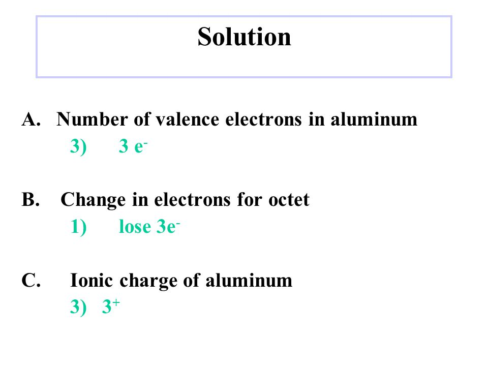 Solution A.Number of valence electrons in aluminum 3) 3 e - B.