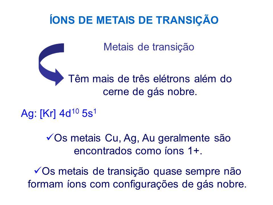 ÍONS DE METAIS DE TRANSIÇÃO Metais de transição Têm mais de três elétrons além do cerne de gás nobre.
