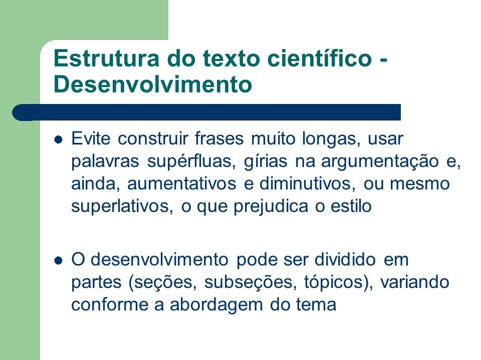 Estrutura do texto científico - Conclusão Constitui a fase final do processo de elaboração do texto científico, que teve início na Introdução É o momento da recapitulação das conclusões a que o autor chegou em cada parte do desenvolvimento A comunicação dos resultados é fundamental