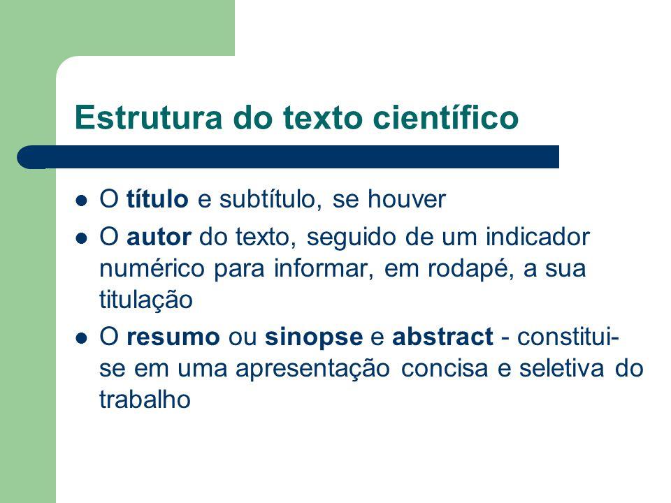 Estrutura do texto científico - Resumo Nele o autor expõe a finalidade, a metodologia, os resultados e as conclusões.