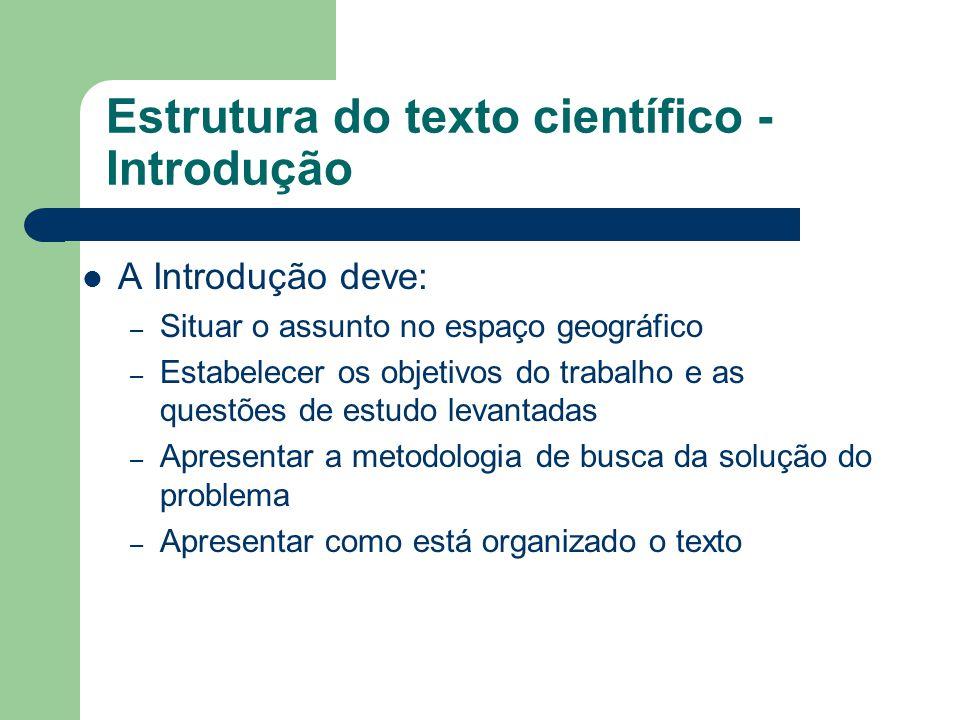 Estrutura do texto científico - Introdução Apesar de ser a Introdução, é a última parte do texto a ser elaborada, uma vez que só se pode introduzir algo se esse algo já existe A Introdução deve ser coerente com o Desenvolvimento e a Conclusão do texto.