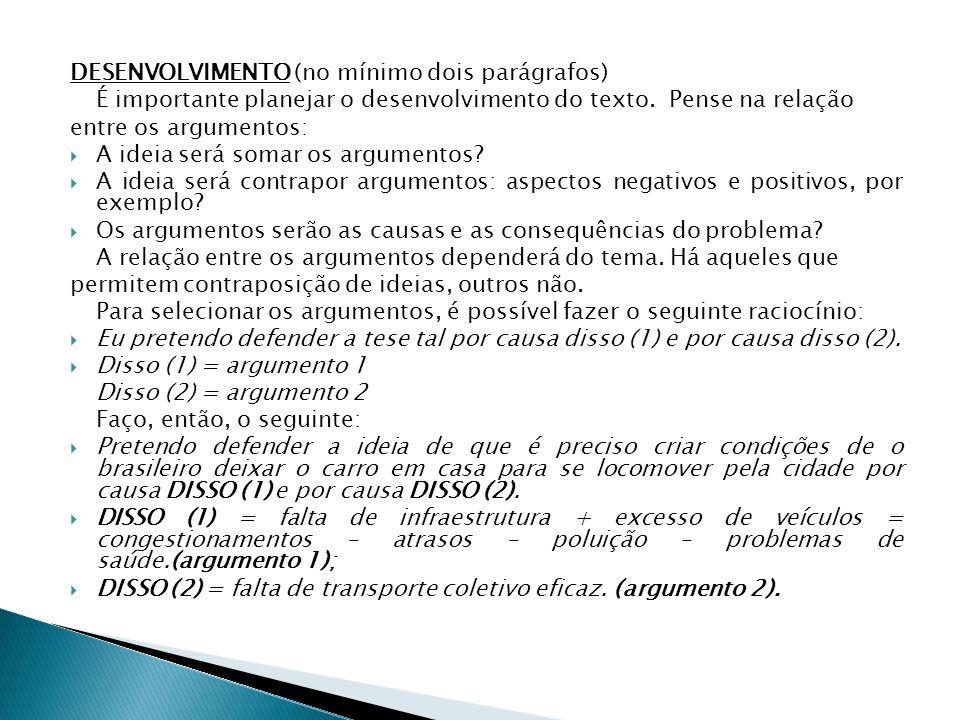 CONCLUSÃO (último parágrafo)  Volte ao tema/problema;  Apresente uma solução para o problema (proposta de intervenção);  Reafirme a tese apresentada na introdução.