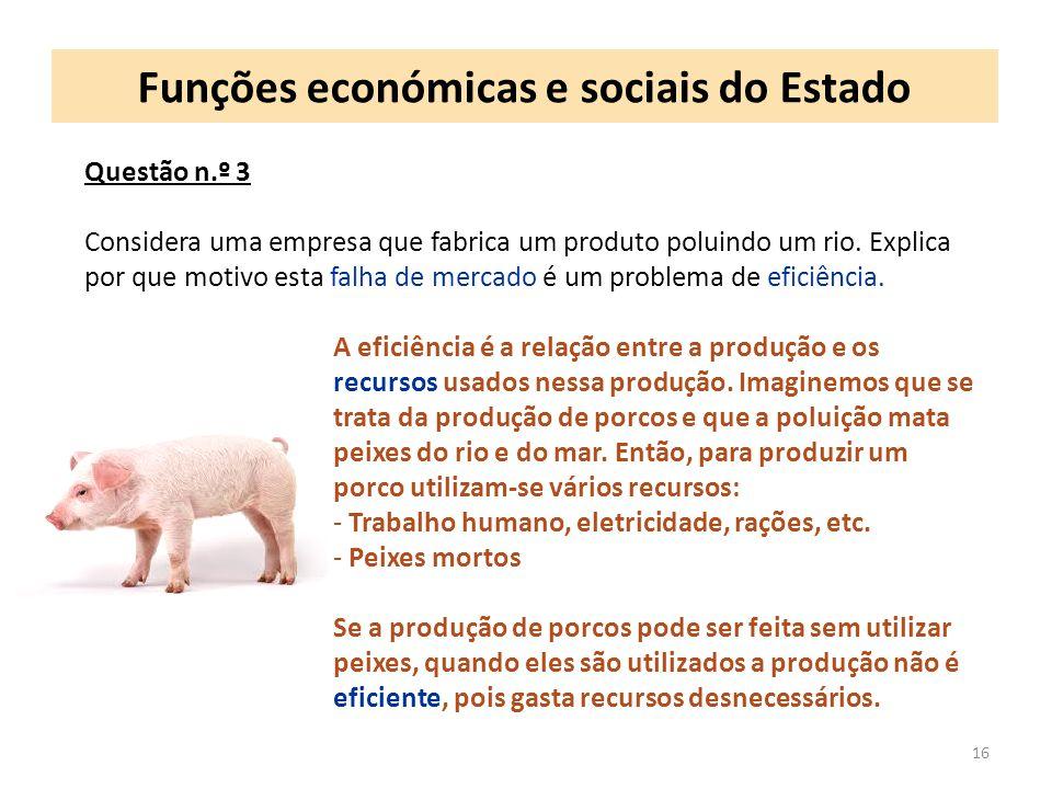 Funções económicas e sociais do Estado 17 Questão n.º 4 A intervenção do Estado pode ser negativa para a economia.