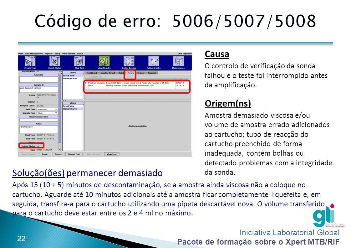 Iniciativa Laboratorial Global Pacote de formação sobre o Xpert MTB/RIF -23- Código de erro: 5011 Solução(ões) Repita o teste utilizando um novo cartucho.