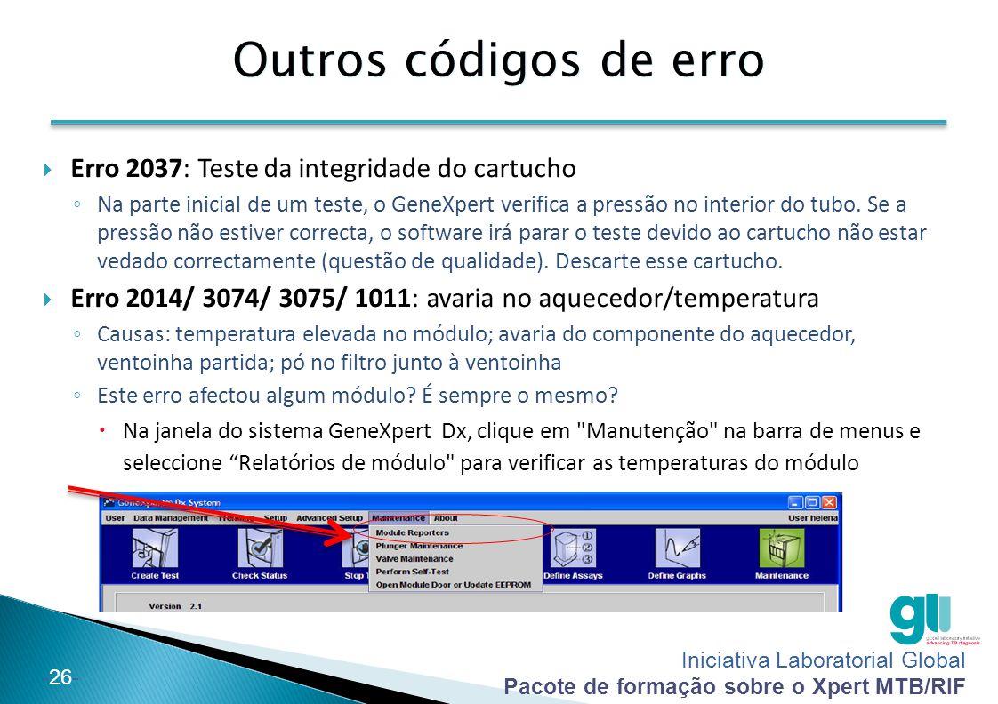 Iniciativa Laboratorial Global Pacote de formação sobre o Xpert MTB/RIF -27- Resultado inválido Solução(ões) Se necessário, recolha outra amostra Causa Falha no Controlo de processamento da amostra (SPC).