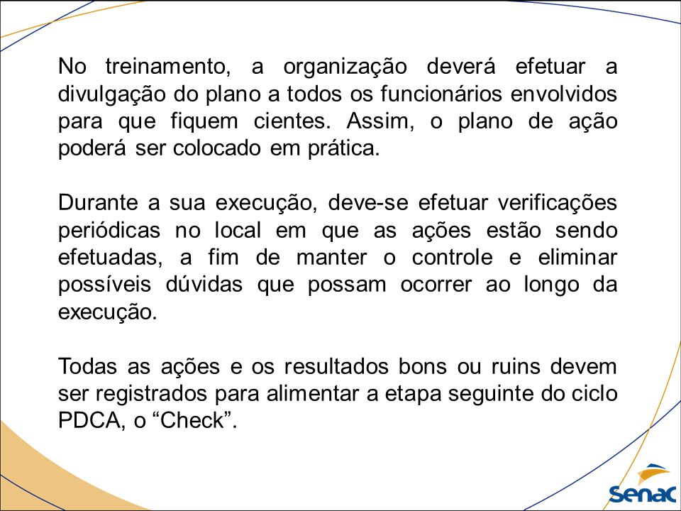 CHECK O terceiro passo do PDCA é a análise ou verificação dos resultados alcançados e dados coletados.