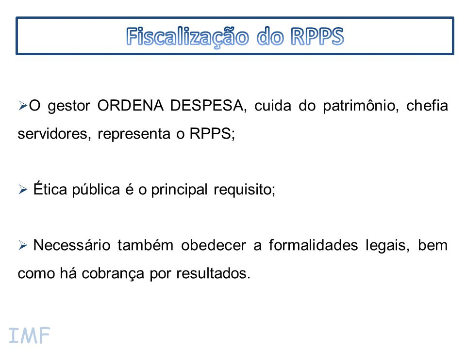 IMF  Conselhos;  Poder Legislativo;  Ministério da Previdência Social;  Ministério Público;  Poder Judiciário;  Controle Interno;  Tribunal de Contas.