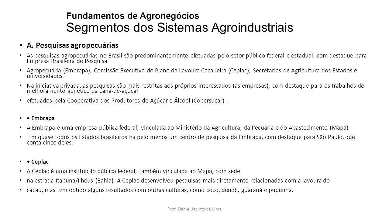 Fundamentos de Agronegócios Segmentos dos Sistemas Agroindustriais Ceplac A Ceplac é uma instituição pública federal, também vinculada ao Mapa, com sede na estrada Itabuna/Ilhéus (Bahia).