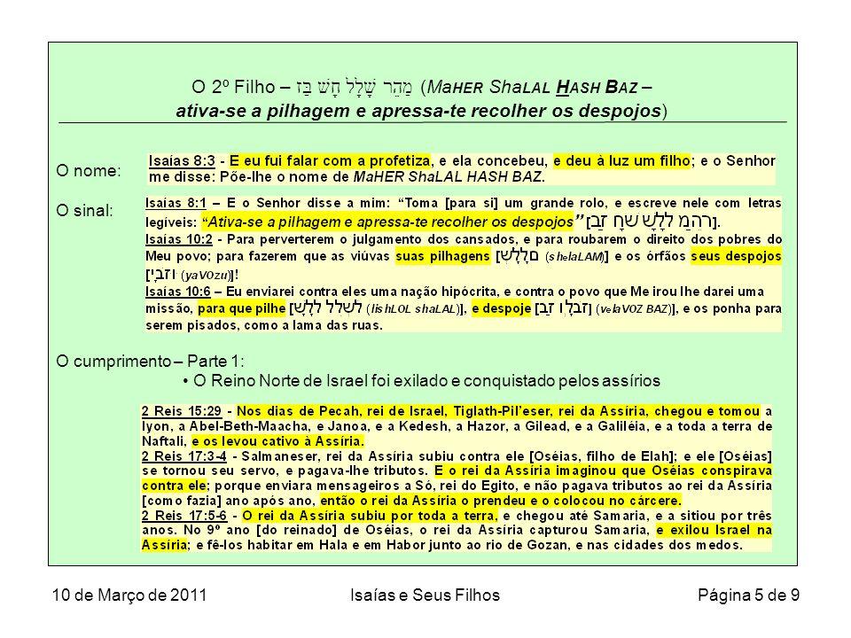 O 2º Filho – מַהֵר שָׁלָל חָשׁ בַּז (Ma HER Sha LAL H ASH B AZ – ativa-se a pilhagem e apressa-te recolher os despojos) (Continuação) O cumprimento – Parte 2: O Reino de Judá foi conquistado e exilado pelos babilônios 10 de Março de 2011Isaías e Seus Filhos Página 6 de 9