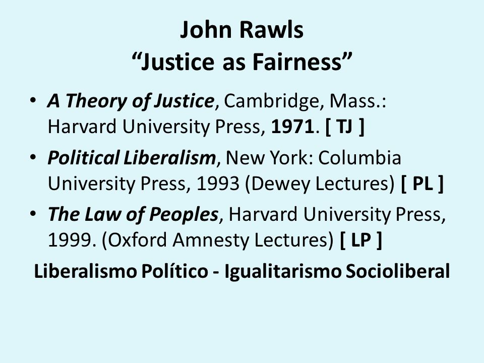 Rawls, A Theory of Justice (1971) Justice is the first virtue of social institutions, as truth is of systems of thought.