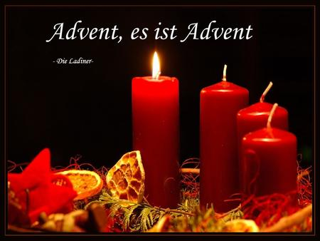 Advent, es ist Advent - Die Ladiner- Advent, es ist Advent, die Tage sind ganz klein, Advento, é Advento os dias são breves.