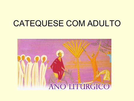 CATEQUESE COM ADULTO.