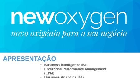 APRESENTAÇÃO Business Intelligence (BI), Enterprise Performance Management (EPM) Business Analytics(BA)