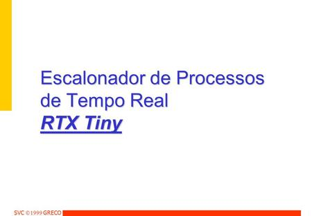 SVC  GRECO Escalonador de Processos de Tempo Real RTX Tiny.