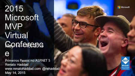 Primeiros Passos no ASP.NET 5 Renato Haddad May 14, 2015 May 14 – 15, 2015 2015 Microsoft MVP Virtual Conferenc e.