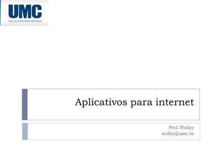 Aplicativos para internet Prof. Wolley