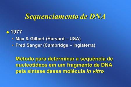 Sequenciamento de DNA 1977 Max & Gilbert (Harvard – USA)