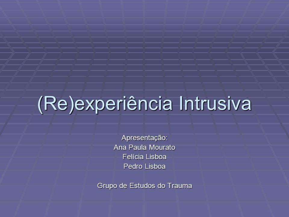 Intrusive Reexperiencing Definição: O sintoma de experiências intrusivas consiste em pensamentos repetitivos, imagens, memórias e impulsos relacionados com o trauma.