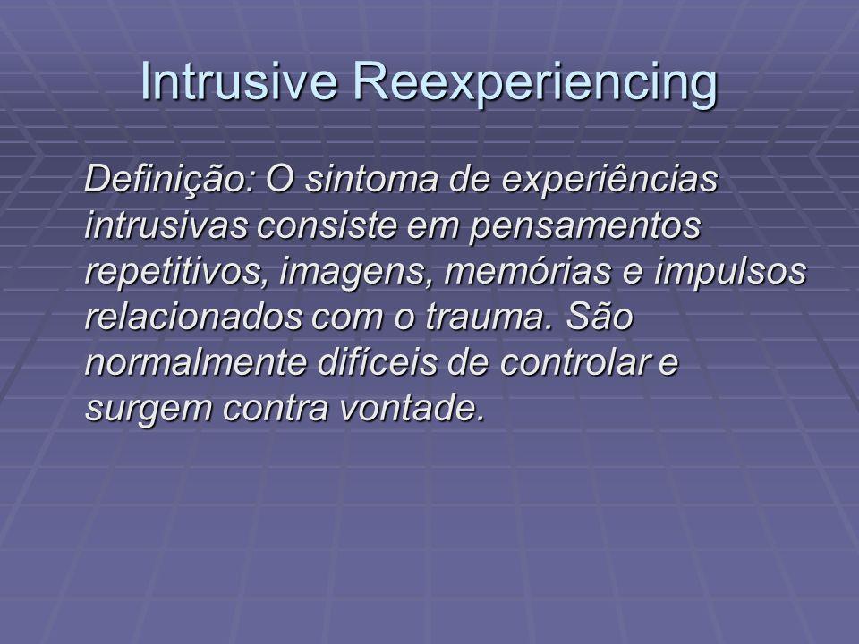 Intrusive Reexperiencing Vítimas que foram feridas podem também ter intrusões de serem hospitalizadas e receberem tratamento.