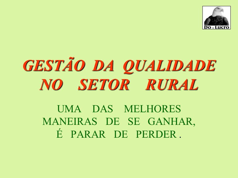 GESTÃO DA QUALIDADE NO SETOR RURAL UMA DAS MELHORES MANEIRAS DE SE GANHAR, É PARAR DE PERDER.