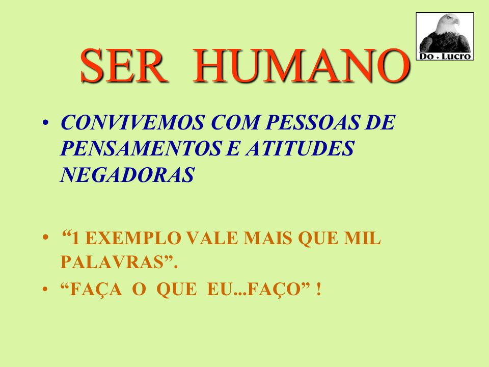 SER HUMANO CONVIVEMOS COM PESSOAS DE PENSAMENTOS E ATITUDES NEGADORAS 1 EXEMPLO VALE MAIS QUE MIL PALAVRAS .