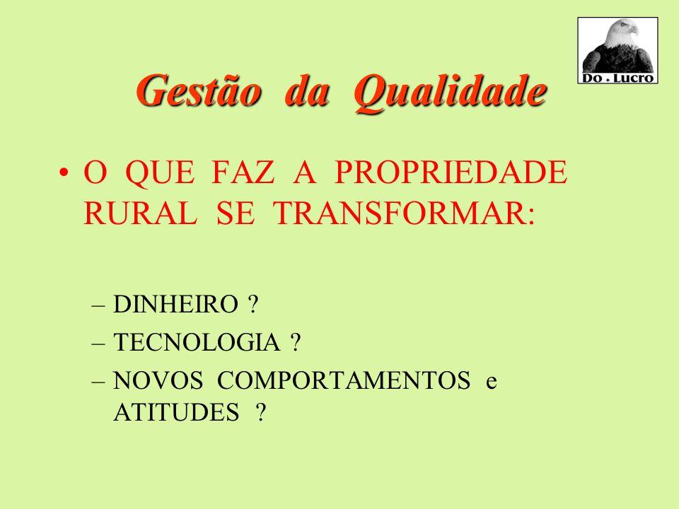 Gestão da Qualidade O QUE FAZ A PROPRIEDADE RURAL SE TRANSFORMAR: –DINHEIRO .