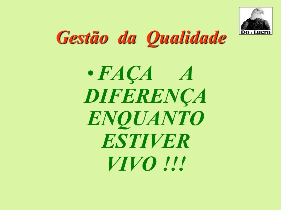 FAÇA A DIFERENÇA ENQUANTO ESTIVER VIVO !!!