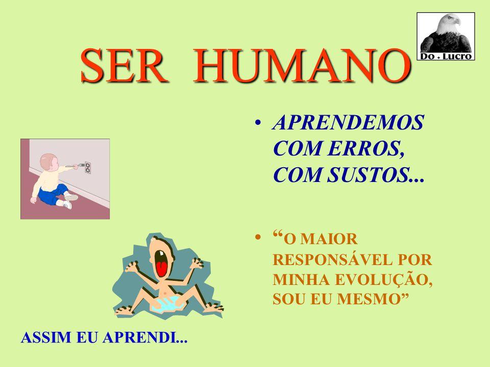 SER HUMANO APRENDEMOS COM ERROS, COM SUSTOS...