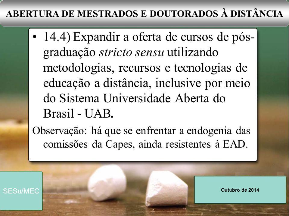 Outubro de 2014 SESu/MEC 14.8) Ampliar a oferta de programas de pós-graduação stricto sensu, especialmente o de doutorado, no âmbito dos programas de expansão e interiorização das IES públicas; MESTRADOS E DOUTORADOS NOS CAMPI DO INTERIOR