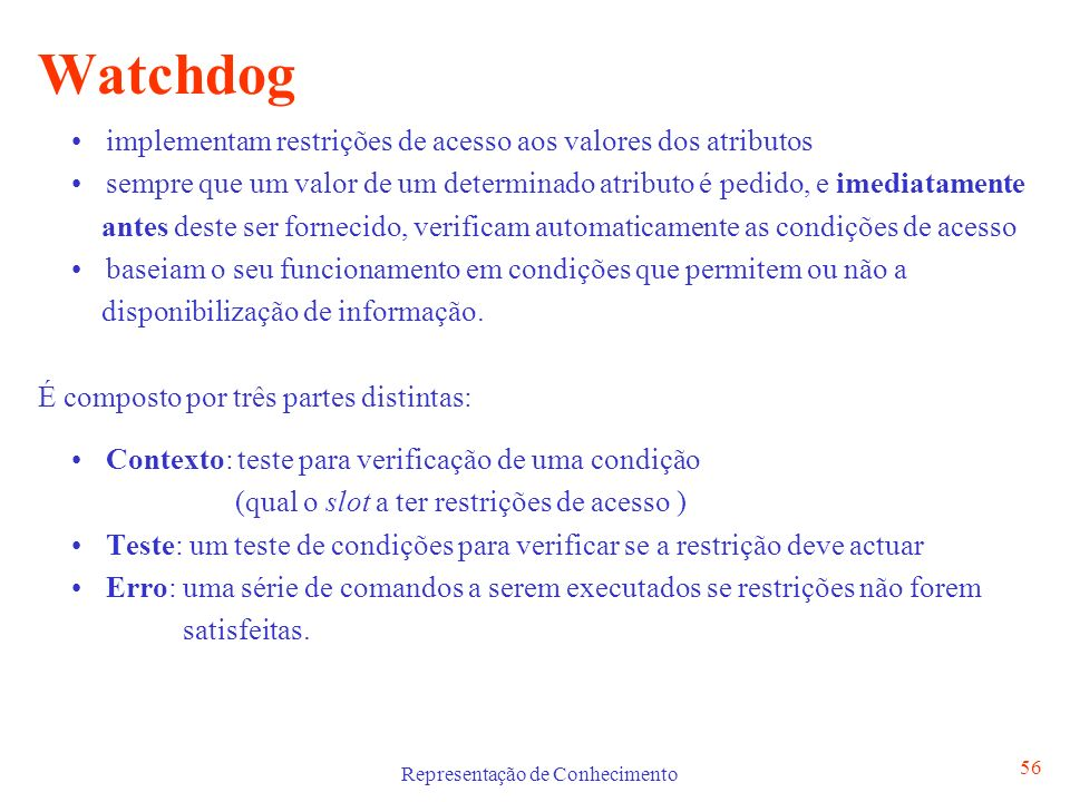 Representação de Conhecimento 57 Watchdog Sintaxe watchdog when [the] [ of ] is requested [ and [and …] ] then check [that] [ and [ and … ] ] [ otherwise [ and [ and … ] ] ].