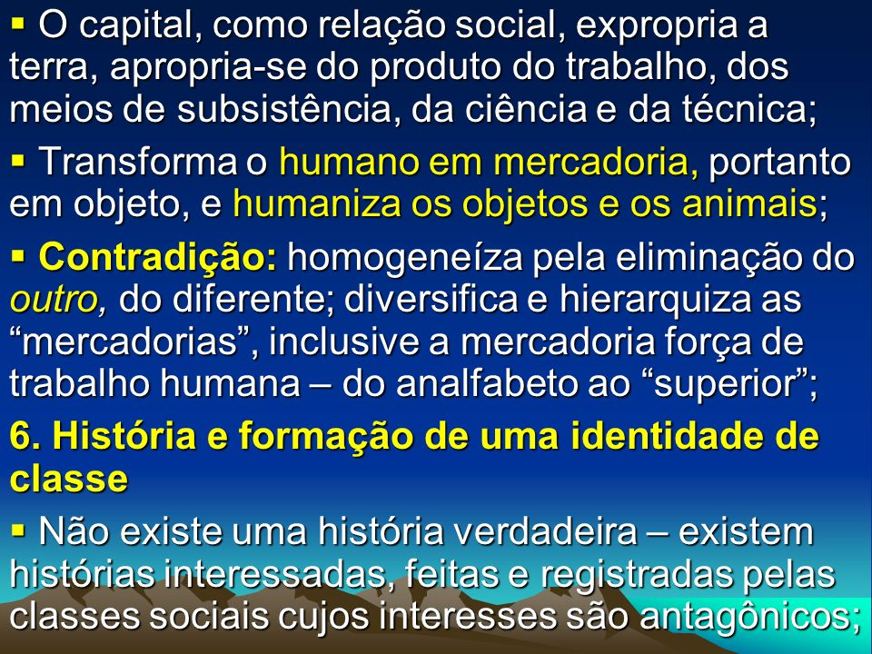 Na sociedade de classes impõe-se a história dos vencedores; nega-se ou oculta-se a dos vencidos; Na sociedade de classes impõe-se a história dos vencedores; nega-se ou oculta-se a dos vencidos; Mudanças são controladas para se manter a ordem, com a criminalização dos movimentos sociais; Mudanças são controladas para se manter a ordem, com a criminalização dos movimentos sociais; O capitalismo é o fim da história ou não é.