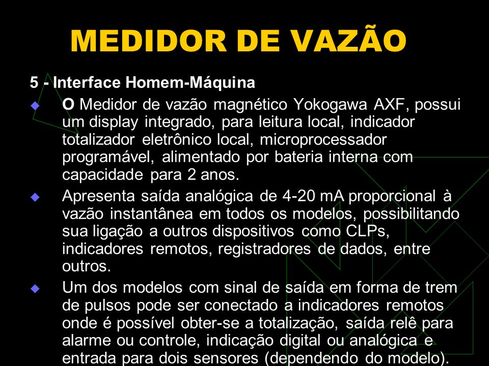 MEDIDOR DE VAZÃO Tipos de Medidores Promass 83 I Coriolis MEDIDOR TIPO TURBINA Coriolis Rotamas Modelo DP FLOWMATE OVAL M-III SIGNET 2550