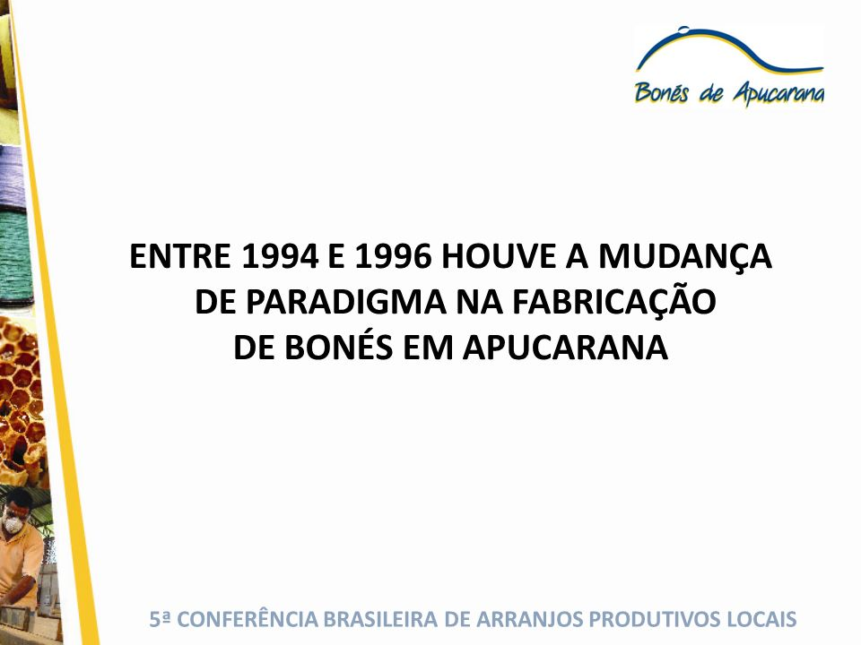 5ª CONFERÊNCIA BRASILEIRA DE ARRANJOS PRODUTIVOS LOCAIS FATORES DE IMPORTANTES 1) A importação de máquinas de bordado computadorizado; 2) Surgimento na região de empresas distribuidoras de matérias-primas.