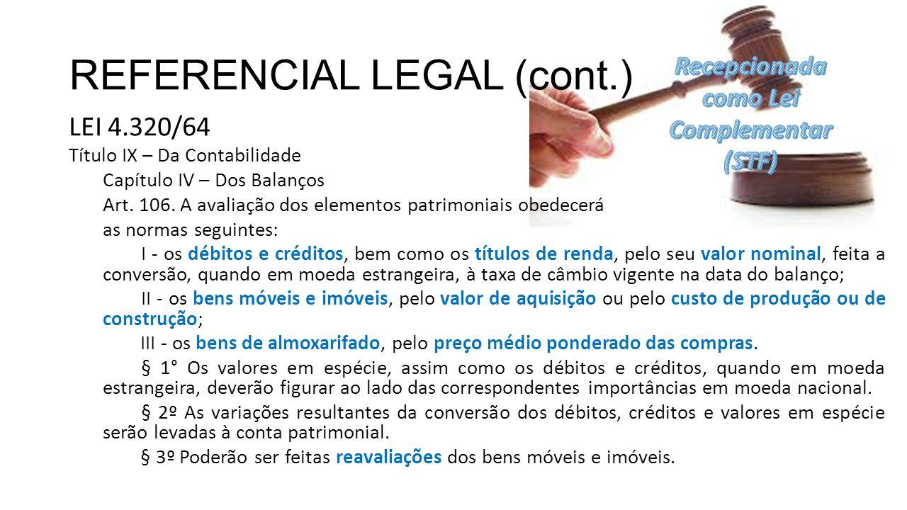 REFERENCIAL LEGAL (cont.) LEI DE RESPONSABILIDADE FISCAL Seção II - Da Escrituração e Consolidação das Contas Art.