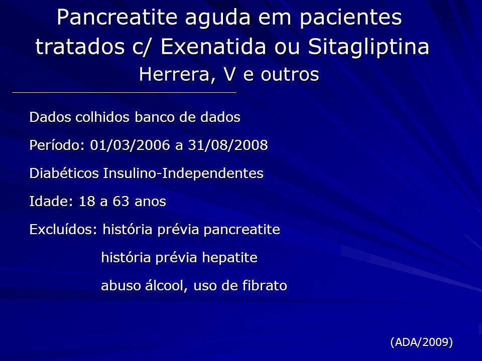 Resultados ExenatidaSitagliptinaOutros DO n92602148112218 Idade (média) 53 ± 7 54 ± 7 SEXO (%)594447 Pancreatite Aguda(n/%)41/0,446/0,28438/0,39 (ADA/2009)