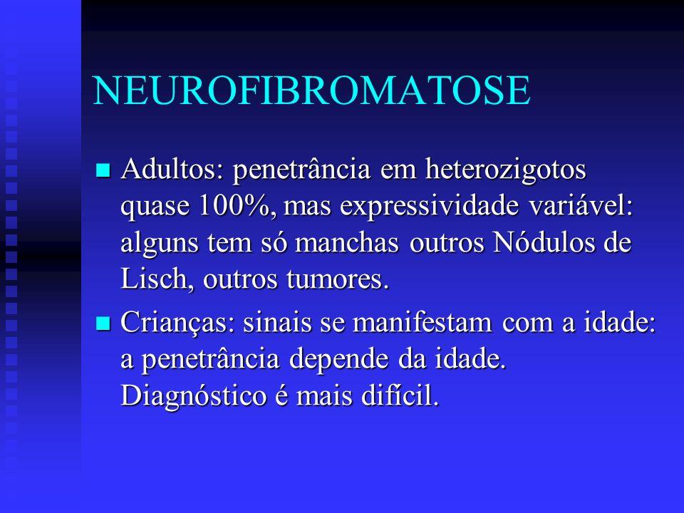 NEUROFIBROMATOSE Neonatos: menos da metade dos afetados apresentam os sinais mais sutis da doença.