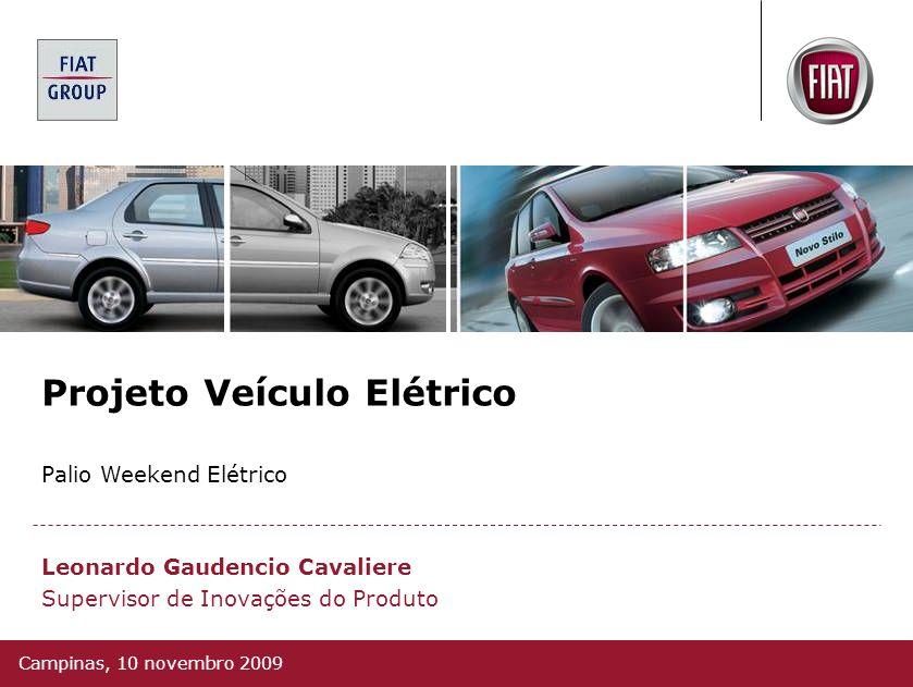 Projeto Veículo Elétrico Leonardo Gaudencio Cavaliere Palio Weekend Elétrico Supervisor de Inovações do Produto Campinas, 10 novembro 2009