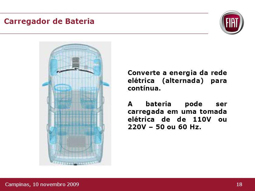 Carregador de Bateria Converte a energia da rede elétrica (alternada) para contínua.