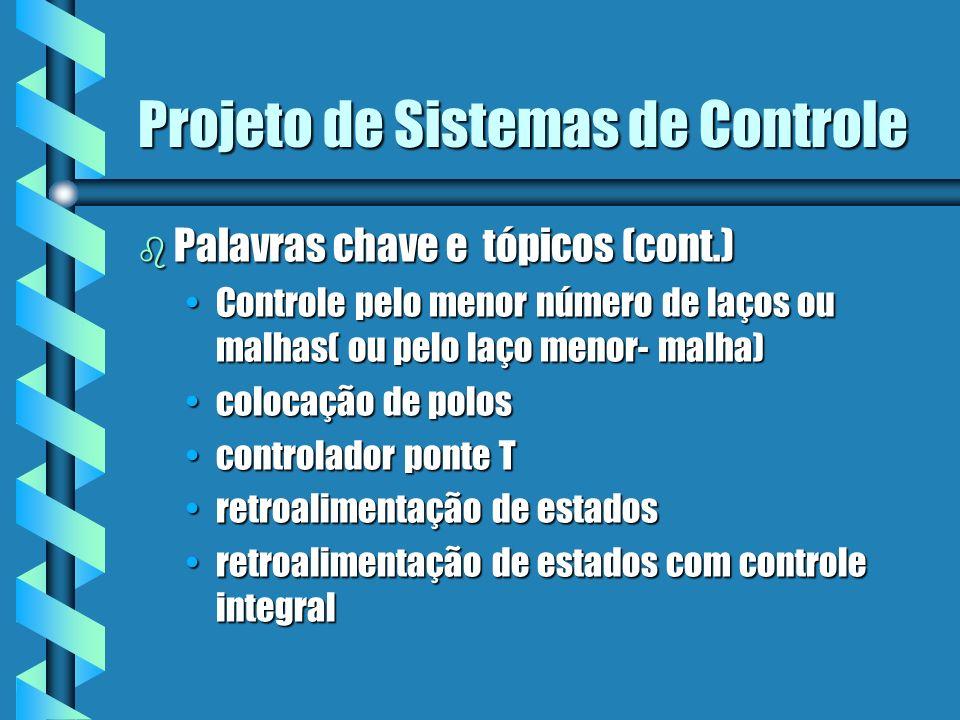 Projeto de Sistemas de Controle b Determinar o que o sistema deverá fazer e como ( especificações de projeto) b determinar o controlador ou compensador b determinar os parâmetros para se obter os objetivos Processo controlado Gp u(t)y(t) Vetor de controle Variáveis Controladas (vetor saída)