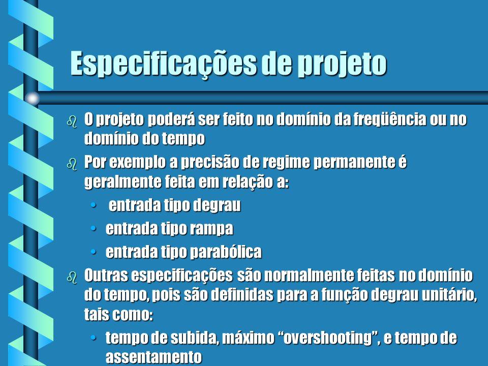 Especificações de projeto b Outras especificações tais como, ganho de margem e ganho de fase são típicas do domínio da freqüência.