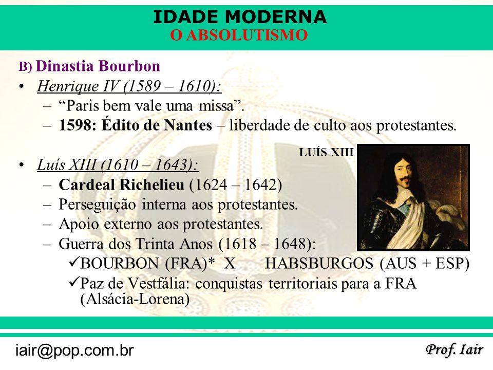 IDADE MODERNA Prof.Iair iair@pop.com.br O ABSOLUTISMO Luís XIV (1643 – 1715) – auge: –Rei Sol.