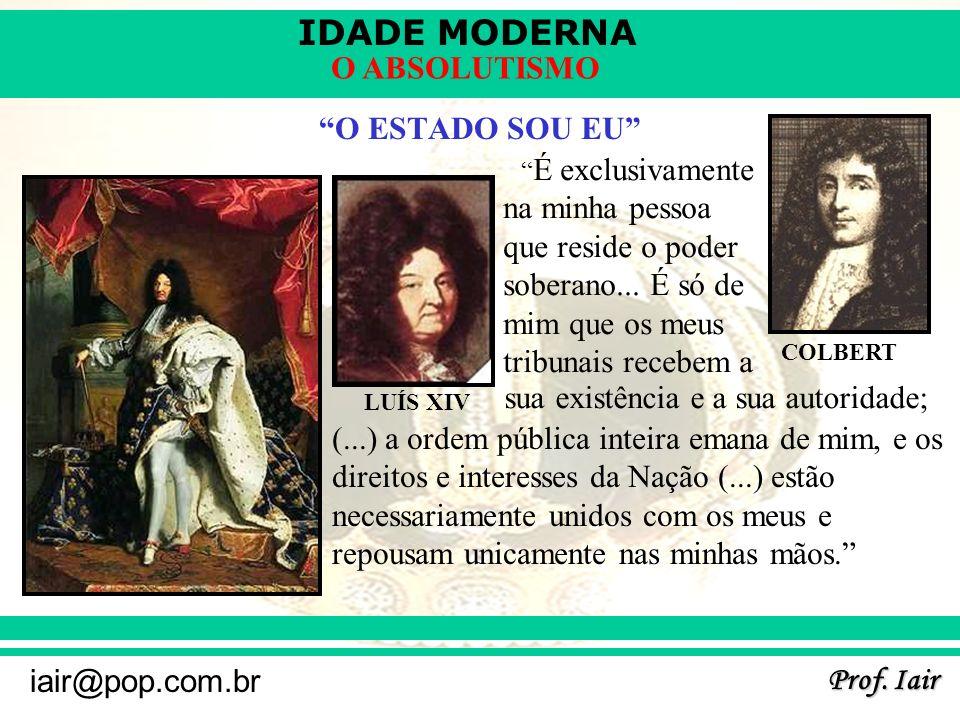 IDADE MODERNA Prof. Iair iair@pop.com.br O ABSOLUTISMO PALÁCIO DE VERSALHES: